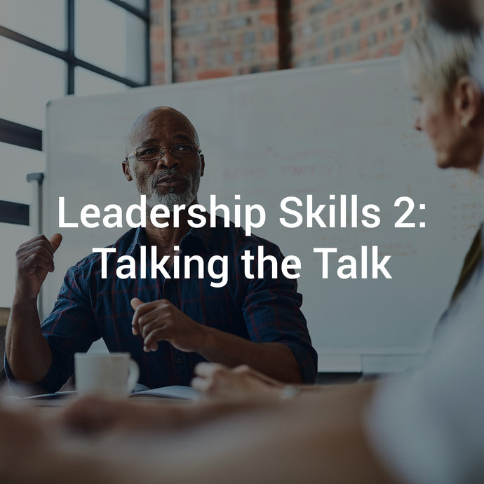 Leadership Skills 2: Talking the Talk