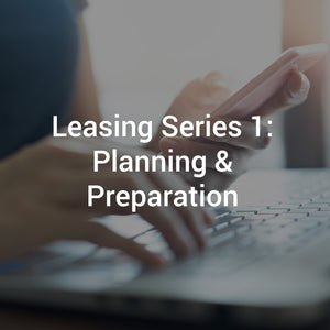 Leasing Series 1: Planning & Preparation
