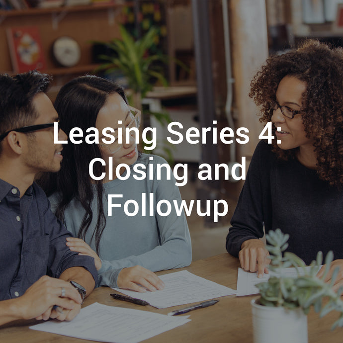 Leasing Series 4: Closing & Follow-Up
