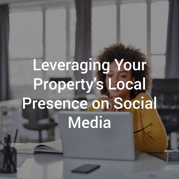Leveraging Your Property's Local Presence on Social Media