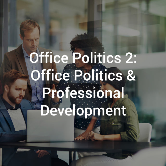 Office Politics 2: Office Politics & Professional Development