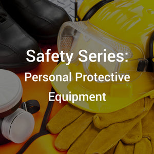 Safety Series: Personal Protective Equipment