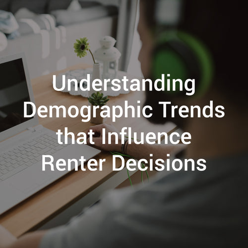 Understanding Demographic Trends that Influence Renter Decisions