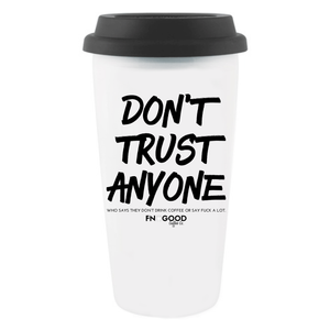 Don't Trust Anyone 16 oz Tumbler