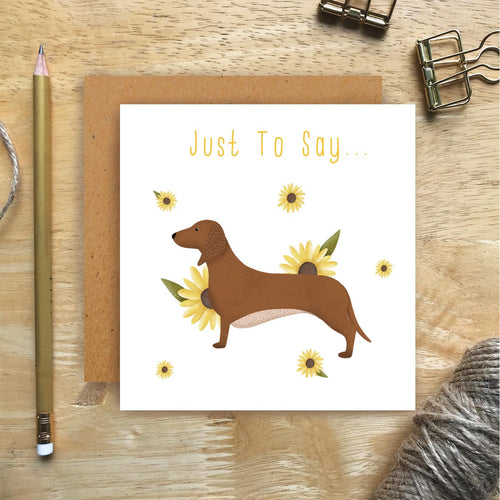 Dachshund Just To Say Card