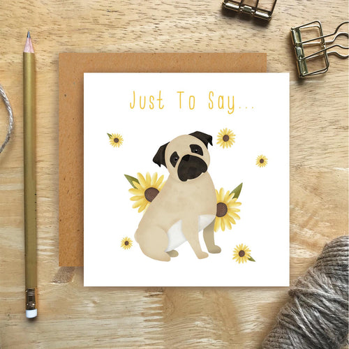 Pug Just To Say Card