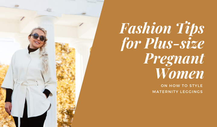 How To Style Maternity Leggings For Plus Size Pregnant Women