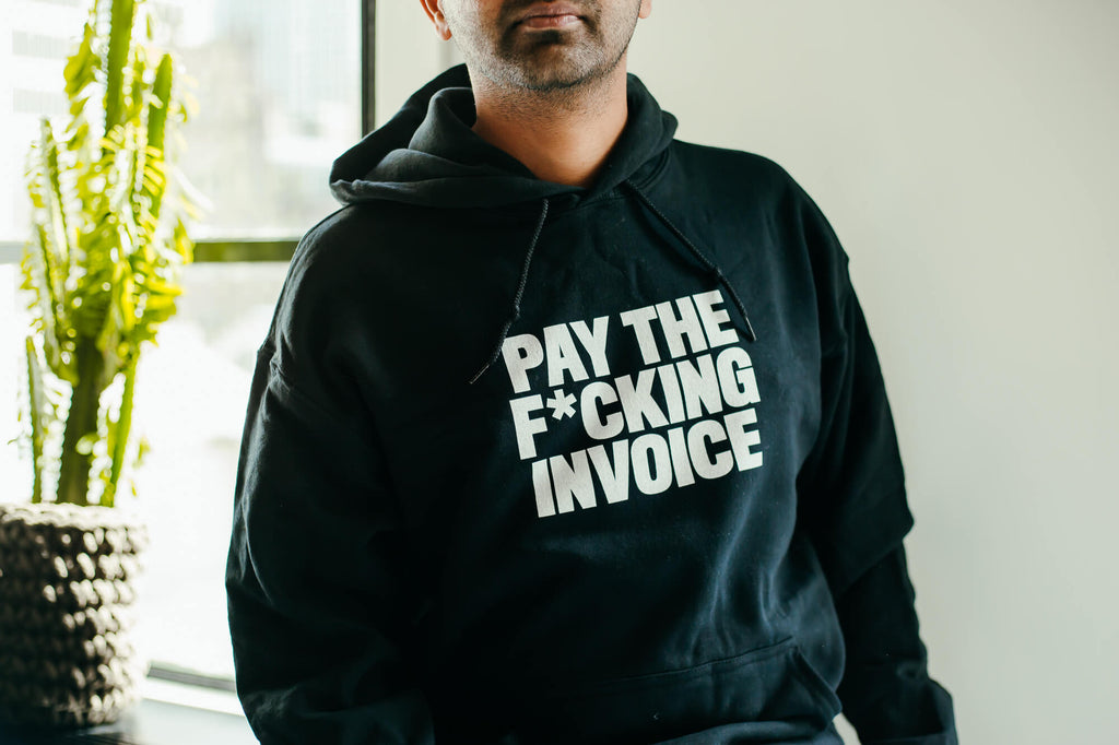 ORIGINAL Pay The F*cking Invoice Hooded sweatshirt
