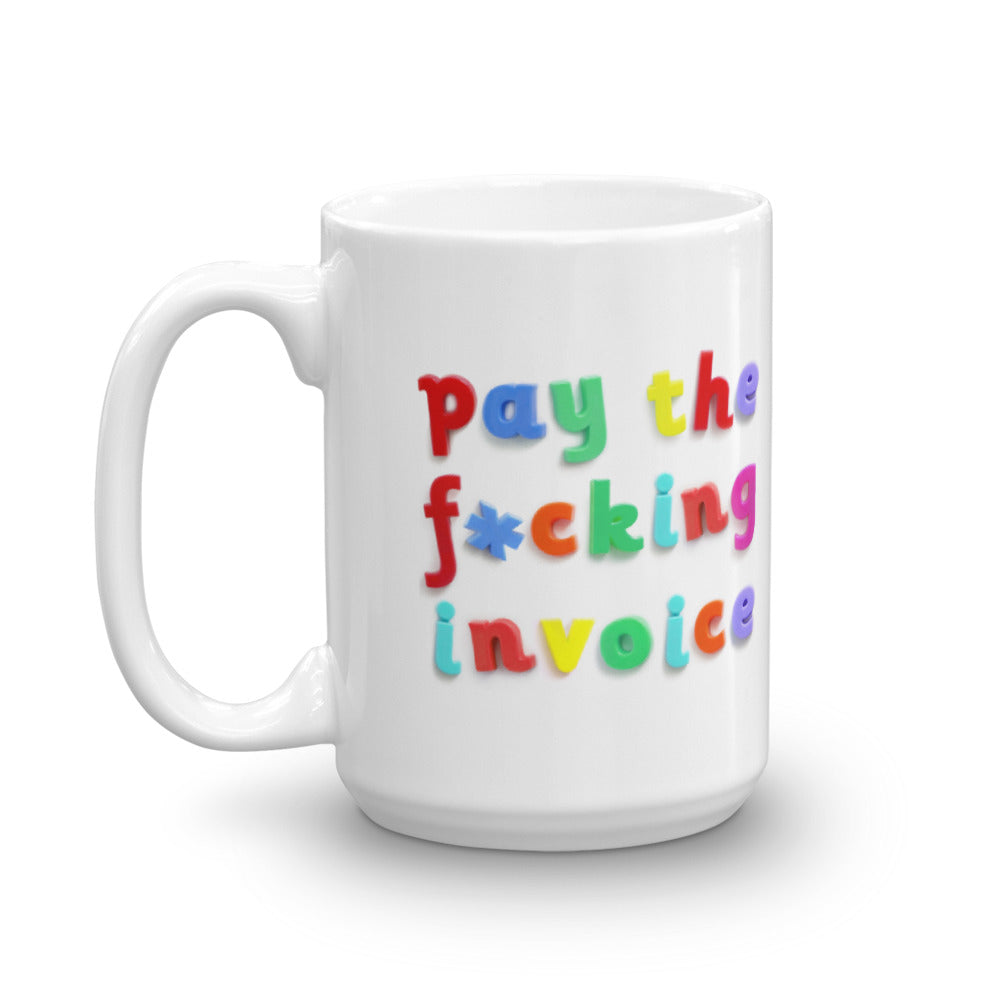 PAY THE F*CKING INVOICE Mug