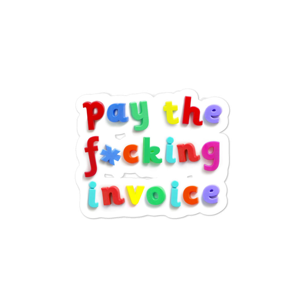 PAY THE F*CKING INVOICE Sticker