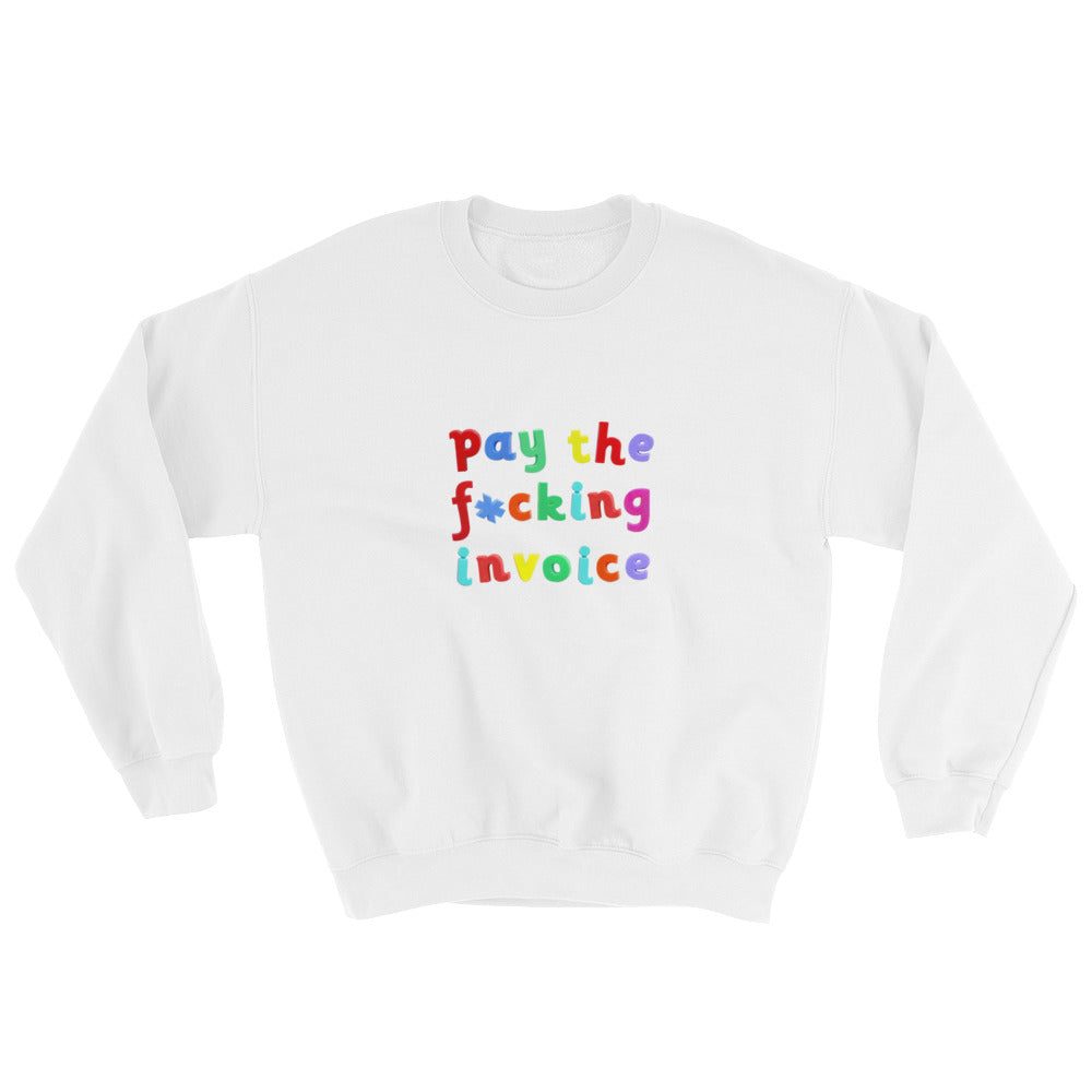 PAY THE F*CKING INVOICE Crewneck Sweatshirt