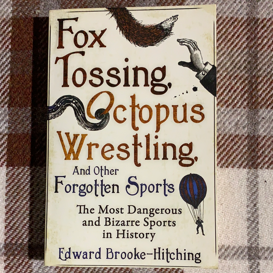 Book - Fox Tossing, Octopus Wrestling and Other Forgotten Sports
