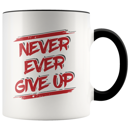 Never ever give up mug -- encouragement to persevere . . . to persist