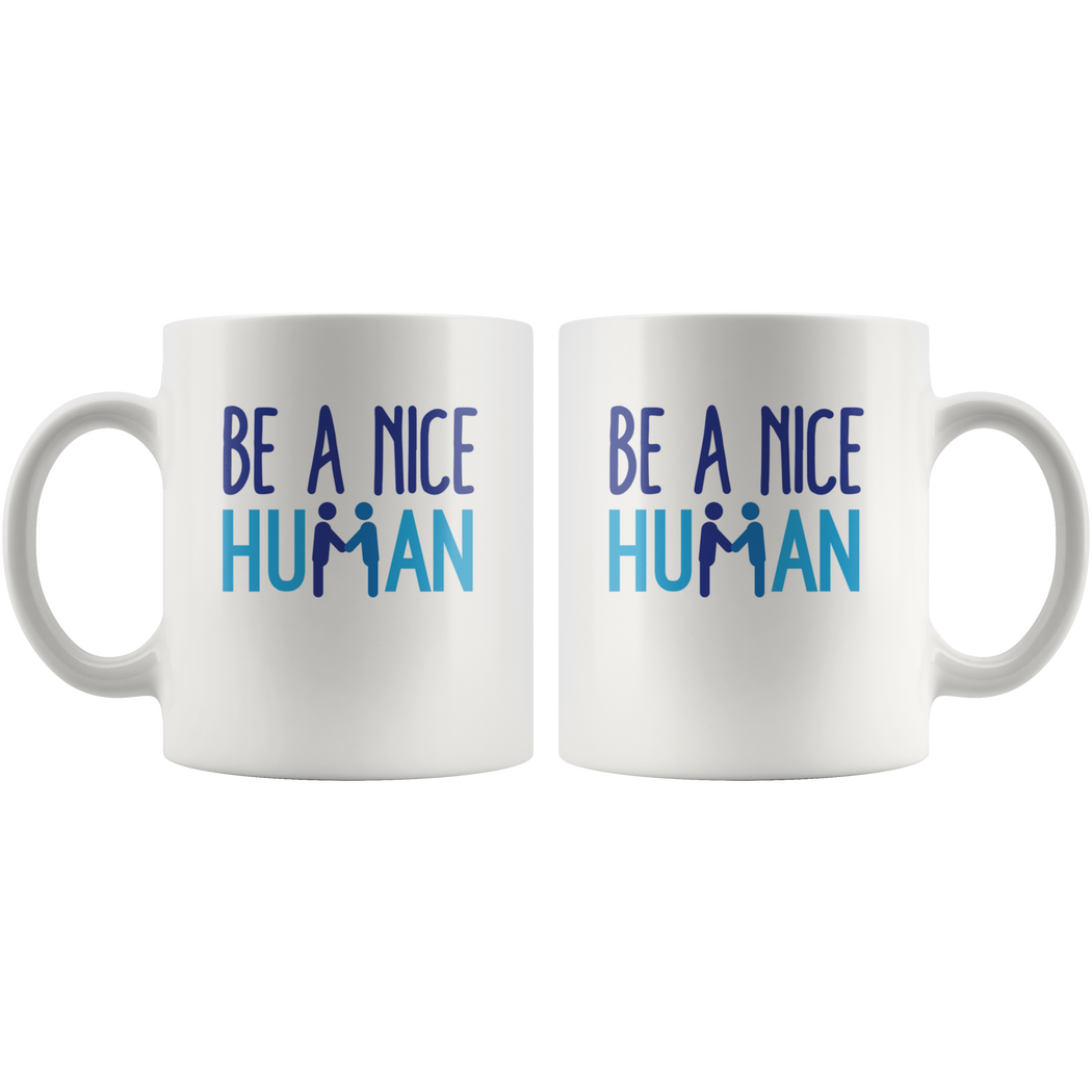 Be a nice human mug – inspirational quote mug about kindness