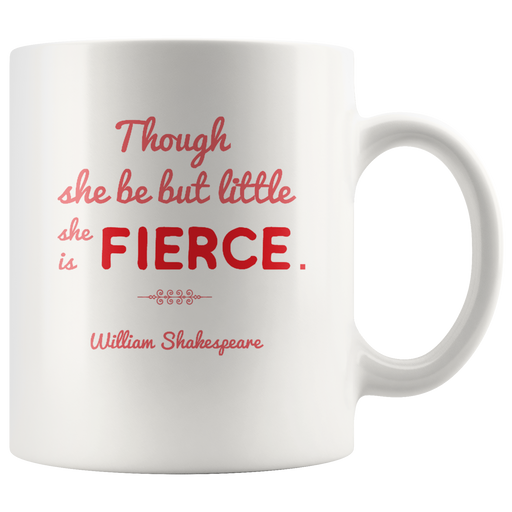 Shakespeare quote mug: Though She Be but Little She is Fierce