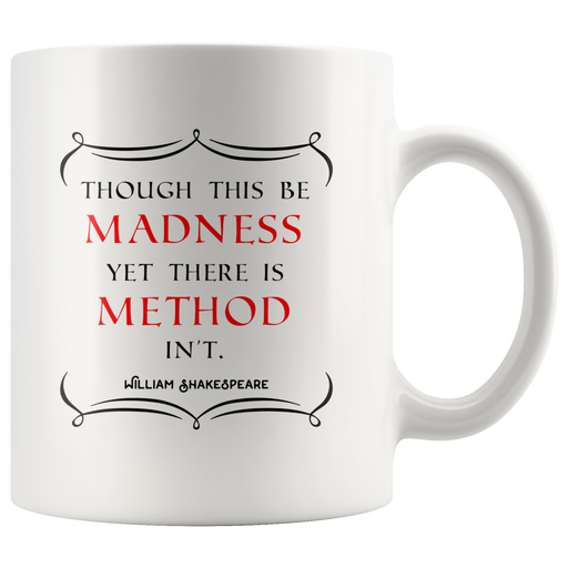 Though this be madness yet there is method in't – Shakespeare quote mug
