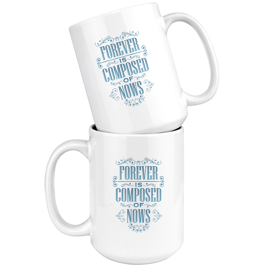 Forever is composed of nows – Emily Dickinson mug