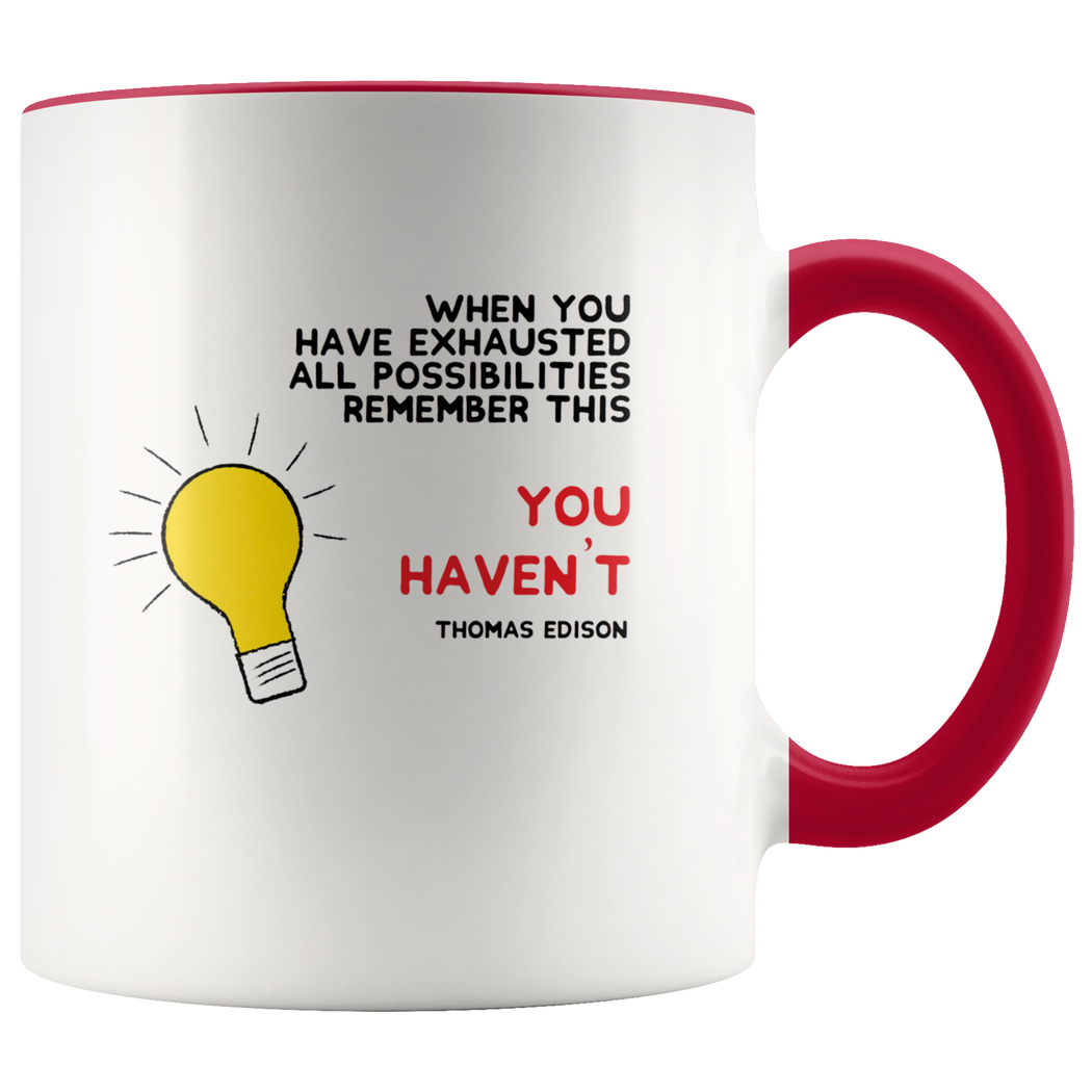 When you have exhausted all possibilities remember this: you haven't - Thomas Edison quote