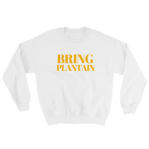 Bring Plantain Sweatshirt