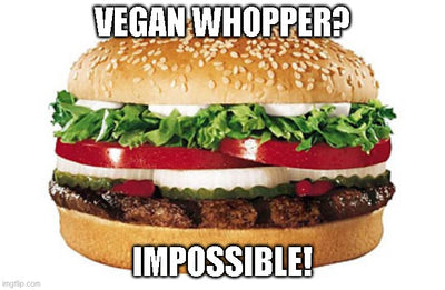 Vegan Whopper? Impossible!
