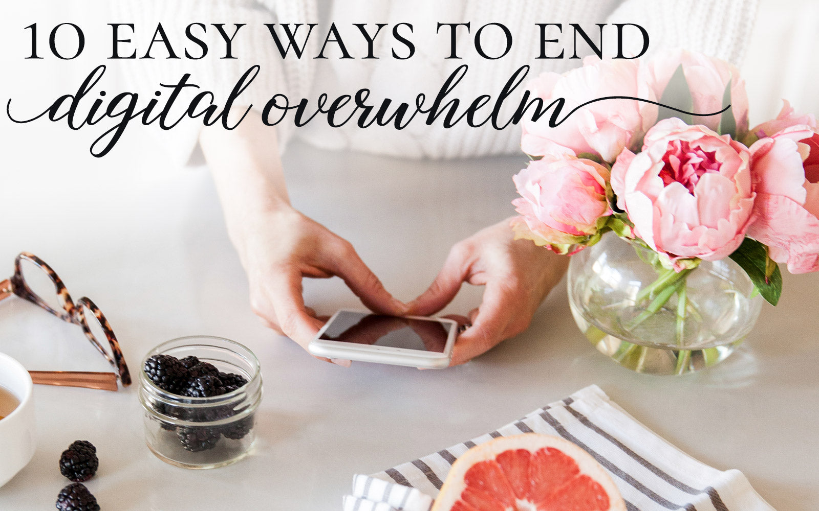 10 ways to end digital overwhelm at BeautyAndGraceShop.com