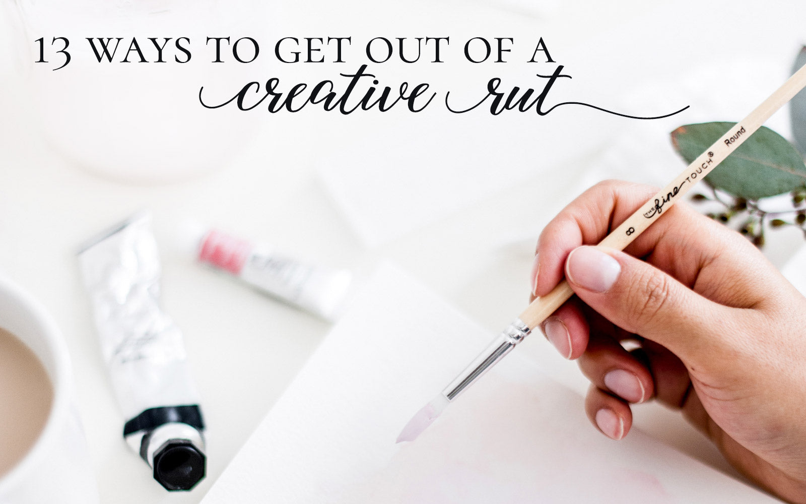 13 Ways To Get Out Of A Creative Rut