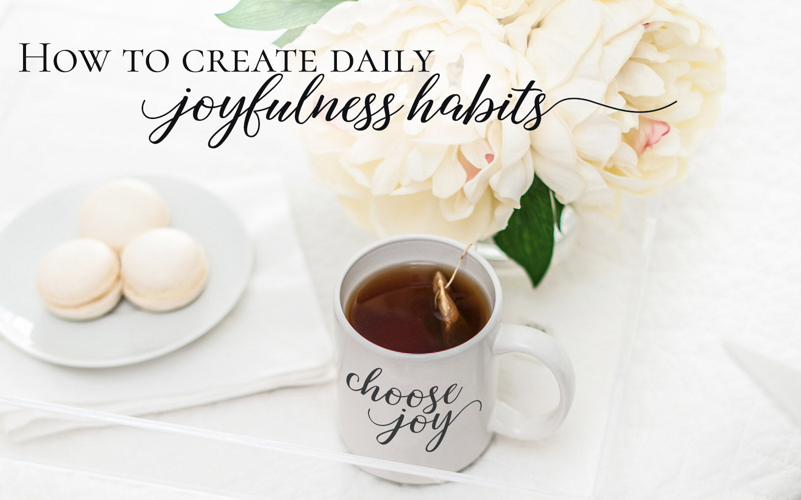 How To Create Daily Joyfulness Habits at BeautyAndGraceShop.com