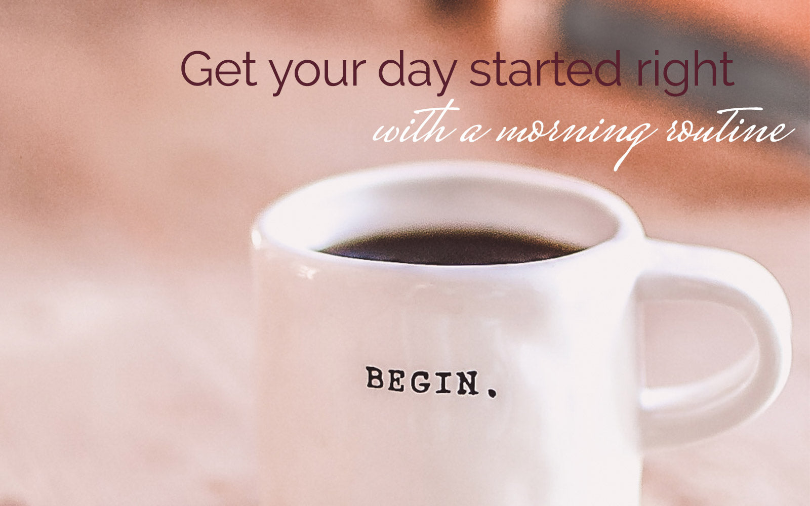 Begin. Morning routine ideas