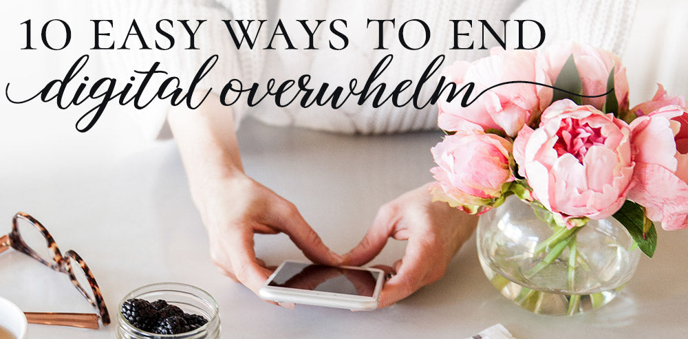 10 easy ways to end digital overwhelm at BeautyAndGraceShop.com