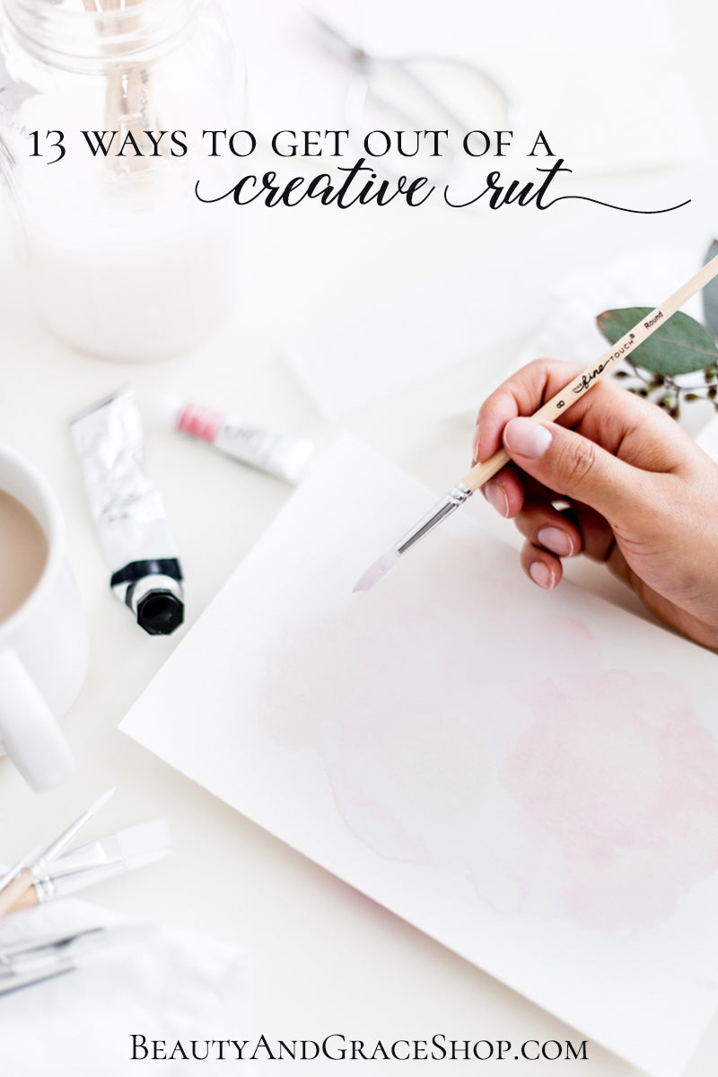 13 Ways To Get Out Of A Creative Rut at BeautyAndGraceShop.com