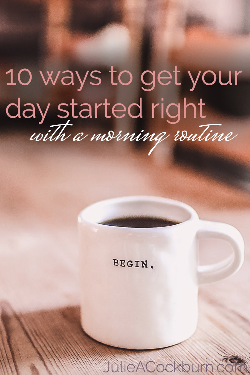Get your day started right with these 10 morning routine ideas!