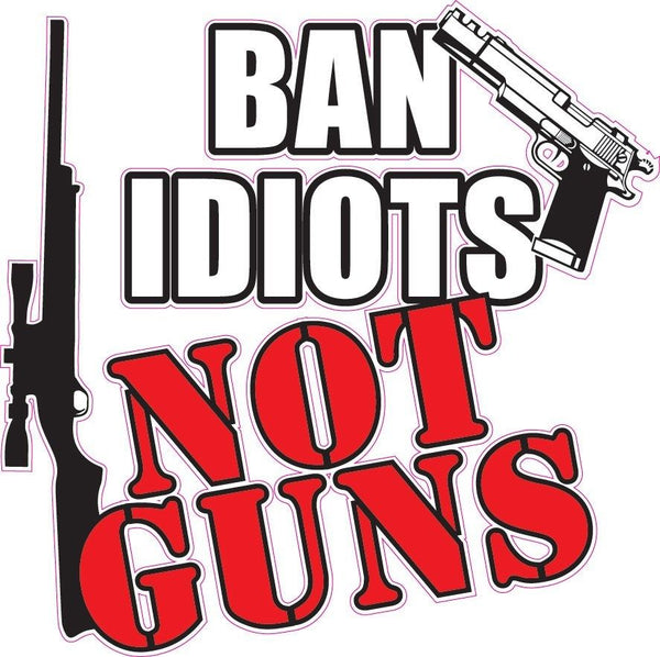 Ban Idiots, Not Guns Decal