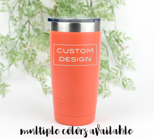 Load image into Gallery viewer, Custom Design or Logo Tumbler