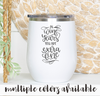 In Wine Years You are Extra Fine Tumbler