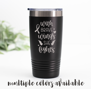 With Brave Wings She Fights (Cancer Fighter) Tumbler