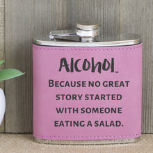 Load image into Gallery viewer, Alcohol - Because No Great Story Started With Someone Eating A Salad Flask