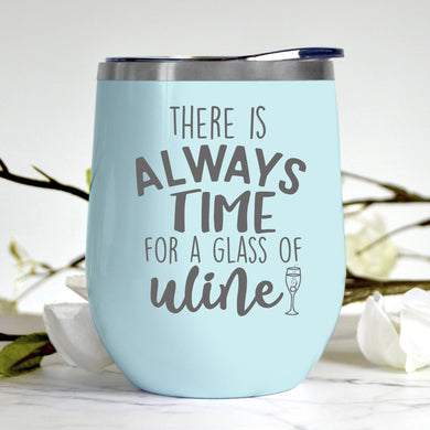 Always Time for a Glass of Wine Tumbler