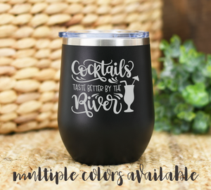Cocktails Taste Better By the River Tumbler