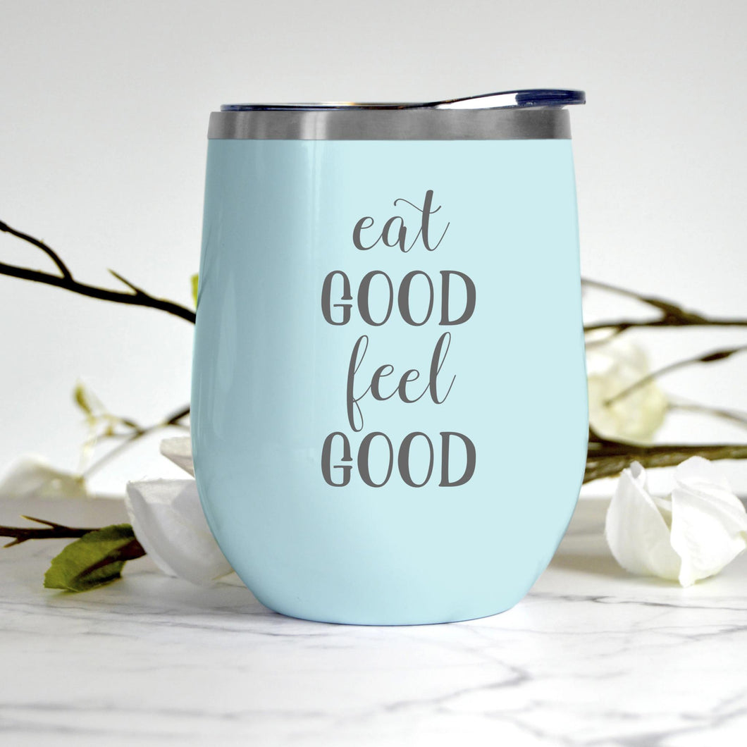 Eat Good Feel Good Tumbler