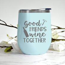 Load image into Gallery viewer, Good Friends Wine Together Tumbler