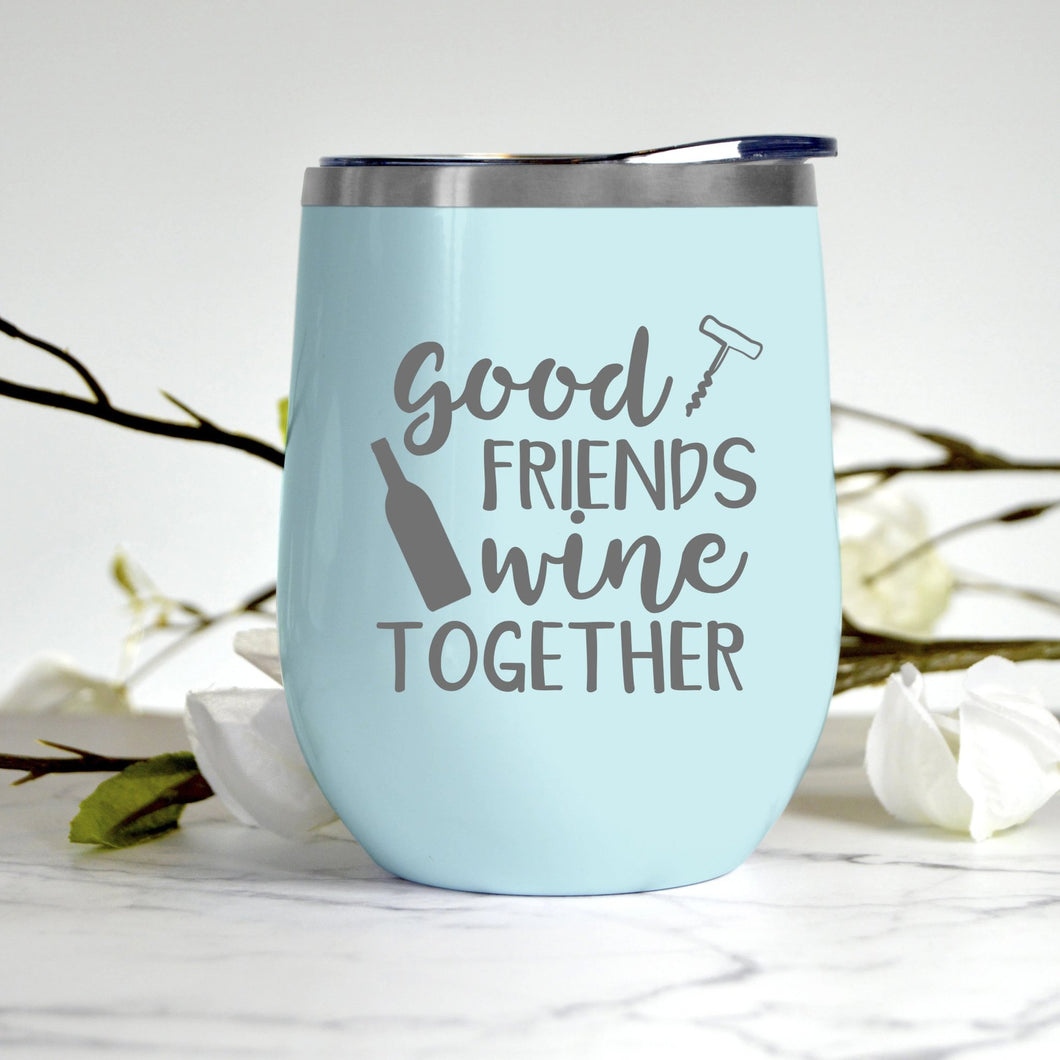 Good Friends Wine Together Tumbler