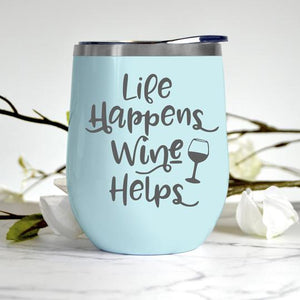 Life Happens, Wine Helps Tumbler