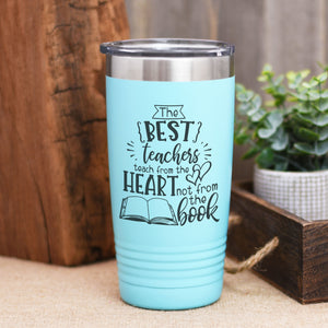 The Best Teachers Teach from the Heart Not from a Book Tumbler