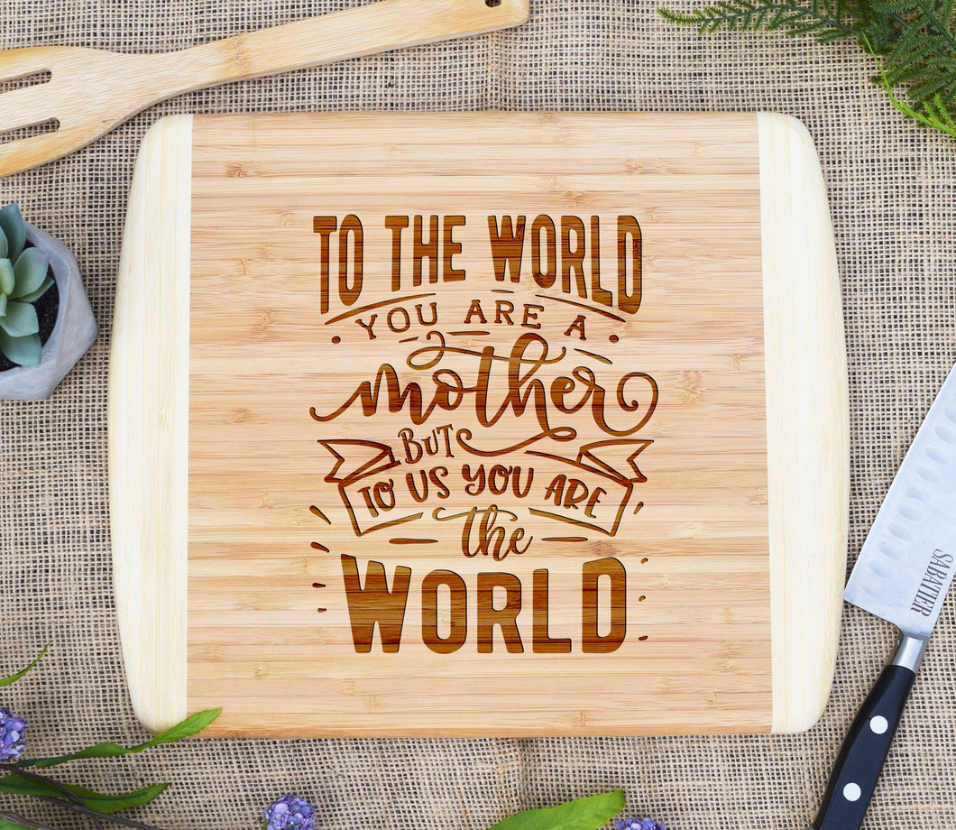 To The World You Are A Mother To Us You Are The World Two Tone Cutting Board