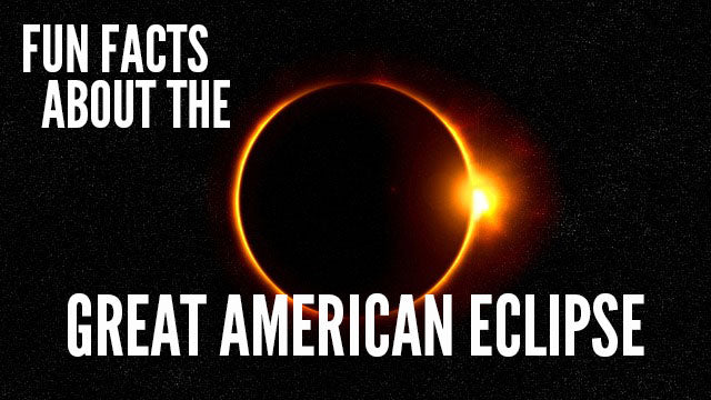 Fun Facts About the Great American Eclipse