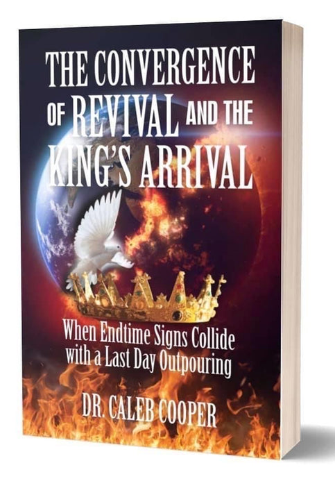 ORDER NOW! THE CONVERGENCE OF REVIVAL AND THE KING'S ARRIVAL