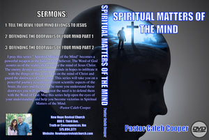 "3 Part (DVD) Sermon Series ""SPIRITUAL MATTERS OF THE MIND"""