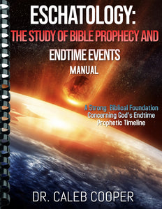 Eschatology: The Study of Bible Prophecy And Endtime Events MANUAL (Available to Ship By January 14, 2021)