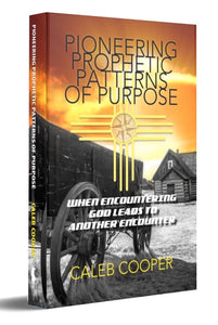 PIONEERING PROPHETIC PATTERNS OF PURPOSE
