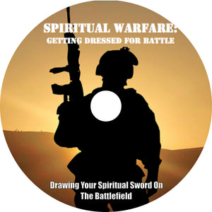 "7 Part Audio Sermon Series ""Spiritual Warfare Getting Dressed For Battle"""